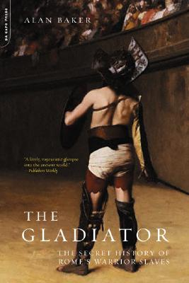 Image for The Gladiator: The Secret History Of Rome's Warrior Slaves
