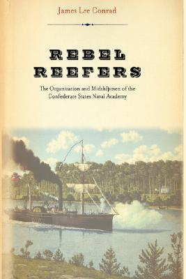 Rebel Reefers: The Organization And Midshipmen Of The Confederate States Naval Academy, Conrad,James Lee