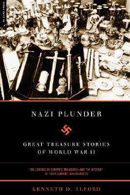 Nazi Plunder: Great Treasure Stories Of World War II, Alford, Kenneth D.