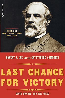 Last Chance For Victory: Robert E. Lee And The Gettysburg Campaign, Bowden, Scott; Ward, Bill