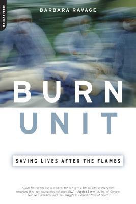 Burn Unit: Saving Lives After the Flames, Ravage, Barbara