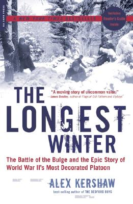 The Longest Winter: The Battle of the Bulge and the Epic Story of WWII's Most Decorated Platoon, Alex Kershaw