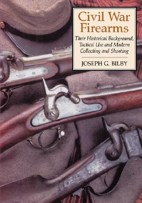 Image for Civil War Firearms: Their Historical Background and Tactical Use