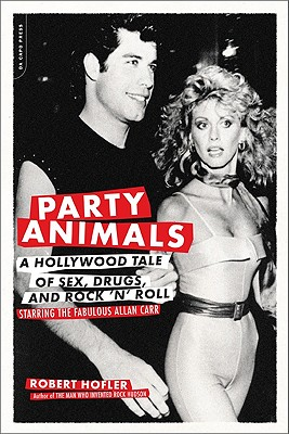 Party Animals: A Hollywood Tale of Sex, Drugs, and Rock 'n' Roll Starring the Fabulous Allan Carr, Hofler, Robert