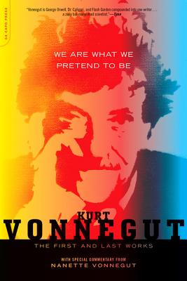 "We Are What We Pretend To Be: The First and Last Works, ""Vonnegut, Kurt"""