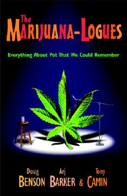 The Marijuana-logues: Everything About Pot That We Could Remember, Doug Benson, Tony Camin, Arj Barker