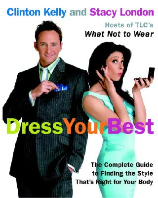 Dress Your Best: The Complete Guide To Finding The Style That's Right For Your Body, KELLY, CLINTON;LONDON, STACY