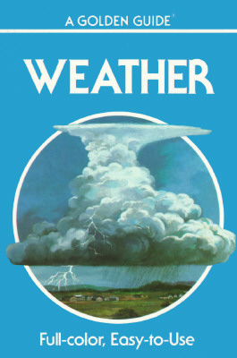 "Image for ""Weather: Air Masses, Clouds, Rainfall, Storms, Weather Maps, Climate, (Golden Guides)"""