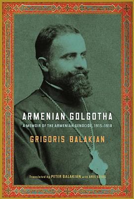 Image for Armenian Golgotha: A Memoir of the Armenian Genocide, 1915-1918