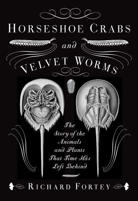 Image for Horseshoe Crabs and Velvet Worms: The Story of the Animals and Plants that Time