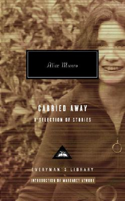 Carried Away: A Selection of Stories (Everyman's Library), ALICE MUNRO