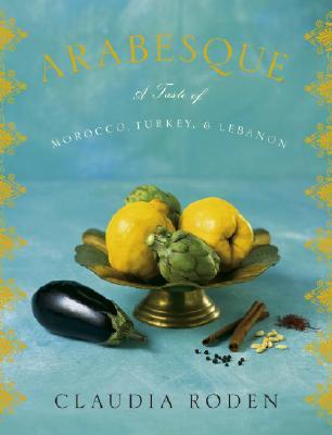 Arabesque: A Taste of Morocco, Turkey, and Lebanon, Roden, Claudia
