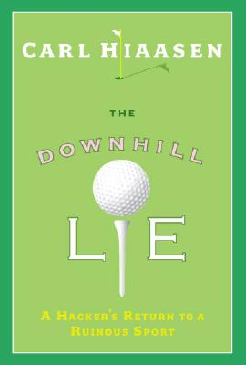 The Downhill Lie: A Hacker's Return to a Ruinous Sport, CARL HIAASEN