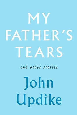 My Father's Tears and Other Stories, Updike, John