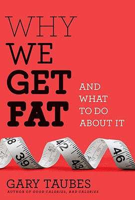 Image for Why We Get Fat: And What to Do About It