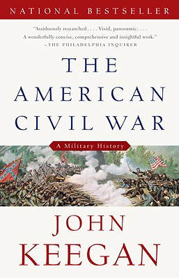 The American Civil War: A Military History (Vintage Civil War Library), John Keegan