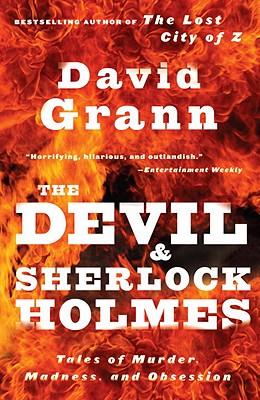 Image for The Devil and Sherlock Holmes: Tales of Murder, Madness, and Obsession