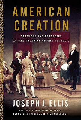 Image for American Creation: Triumphs and Tragedies in the Founding of the Republic