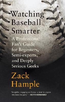 "Image for ""Watching Baseball Smarter: A Professional Fan's Guide for Beginners, Semi-experts, and Deeply Serious Geeks"""