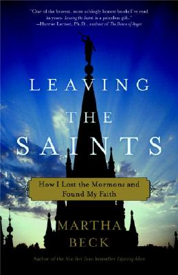 Leaving the Saints: How I Lost the Mormons and Found My Faith, Beck, Martha