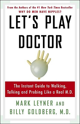Image for Let's Play Doctor: The Instant Guide To Walking  Talking  And Probing Like A Real MD