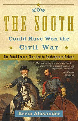 Image for How the South Could Have Won the Civil War: The Fatal Errors That Led to Confederate Defeat