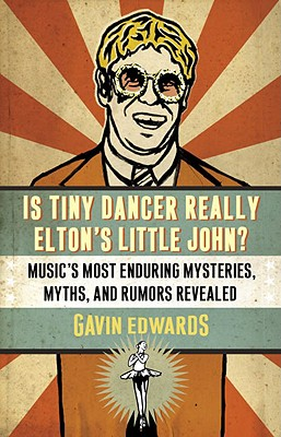 Is Tiny Dancer Really Elton's Little John?: Music's Most Enduring Mysteries, Myths, and Rumors Revealed, Gavin Edwards