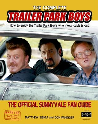 Image for Complete Trailer Park Boys: How to Enjoy the Trailer Park Boys When the Cable is