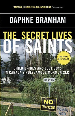The Secret Lives of Saints: Child Brides and Lost Boys in Canada's Polygamous Mormon Sect, Bramham, Daphne