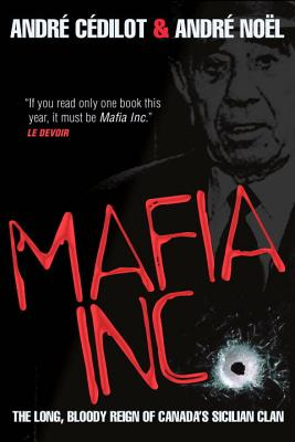Image for Mafia Inc.: The Long, Bloody Reign of Canada's Sicilian Clan