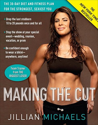 Making The Cut: The 30-day Diet and Fitness Plan for the Strongest, Sexiest You, Michaels, Jillian