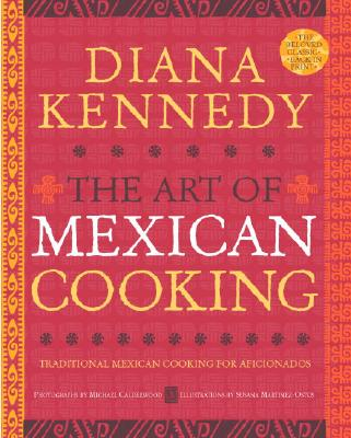The Art of Mexican Cooking: Traditional Mexican Cooking for Aficionados, Kennedy, Diana