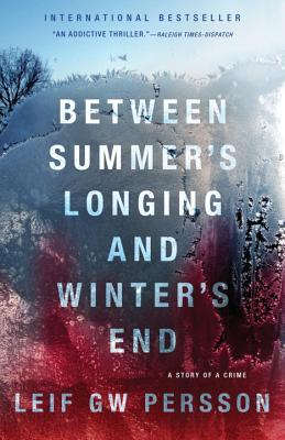 BETWEEN SUMMER'S LONGING AND WINTER'S END A STORY OF A CRIME, PERSSON, LEIF GW