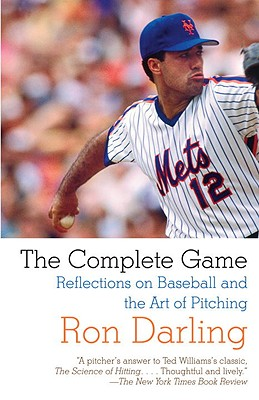 The Complete Game: Reflections on Baseball and the Art of Pitching, Darling, Ron