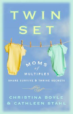 """Twin Set: Moms of Multiples Share Survive and Thrive Secrets, """"Boyle, Christina, Stahl, Cathleen"""""""
