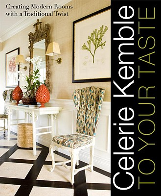 Image for Celerie Kemble: To Your Taste: Creating Modern Rooms with a Traditional Twist (First Edition)