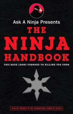 Ask a Ninja Presents The Ninja Handbook  This Book Looks Forward to Killing You Soon, Sarine, Douglas & Kent Nichols