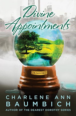 Divine Appointments: A Novel (A Snowglobe Connections Novel), Baumbich, Charlene