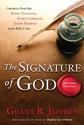 The Signature of God, Revised Edition: Conclusive Proof That Every Teaching, Every Command, Every Promise in the Bible Is True, Jeffrey, Grant R.