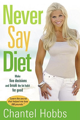 Image for Never Say Diet: Make Five Decisions and Break the Fat Habit for Good