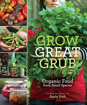 Image for Grow Great Grub: Organic Food from Small Spaces