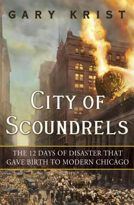 Image for City of Scoundrels: The 12 Days of Disaster That Gave Birth to Modern Chicago