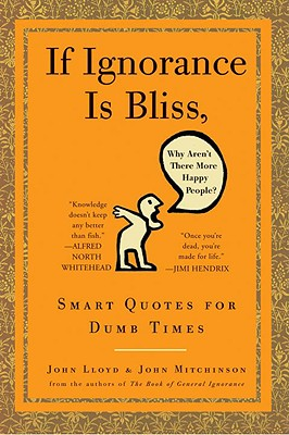 Image for If Ignorance Is Bliss, Why Aren't There More Happy People?: Smart Quotes for Dumb Times