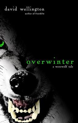 Overwinter: A Werewolf Tale, David Wellington