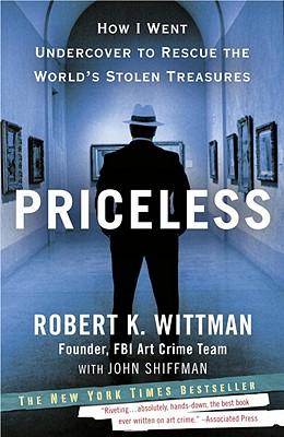 Priceless: How I Went Undercover to Rescue the World's Stolen Treasures, Robert K. Wittman, John Shiffman