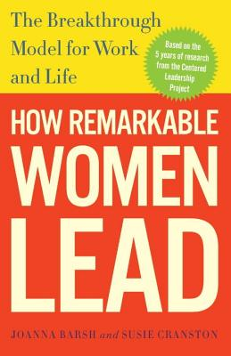 How Remarkable Women Lead: The Breakthrough Model for Work and Life, Barsh, Joanna; Cranston, Susie; Lewis, Geoffrey