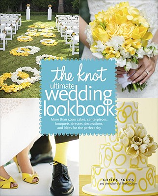 Image for The Knot Ultimate Wedding Lookbook: More Than 1,000 Cakes, Centerpieces, Bouquets, Dresses, Decorations, and Ideas for the Perfect Day