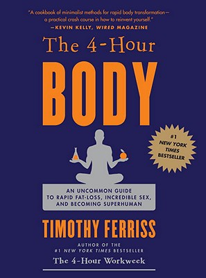 Image for The 4-Hour Body: An Uncommon Guide to Rapid Fat-Loss, Incredible Sex, and Becoming Superhuman