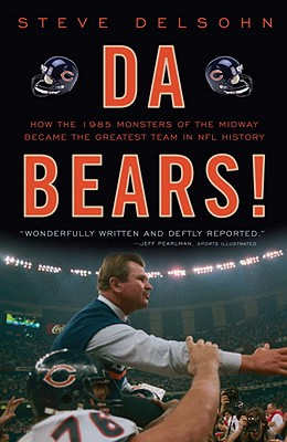 Image for Da Bears!: How the 1985 Monsters of the Midway Became the Greatest Team in NFL History
