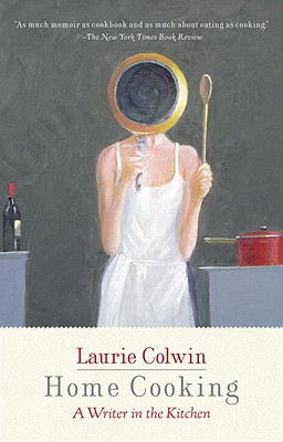 HOME COOKING: A WRITER IN THE KITCHEN, COLWIN, LAURIE